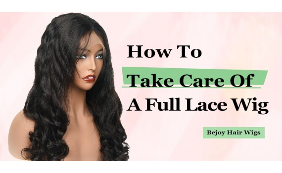 How To Take Care Of A Full Lace Wig