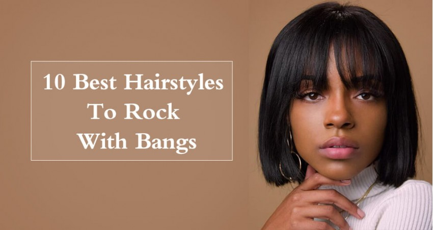 10 Best Hairstyles To Rock With Bangs