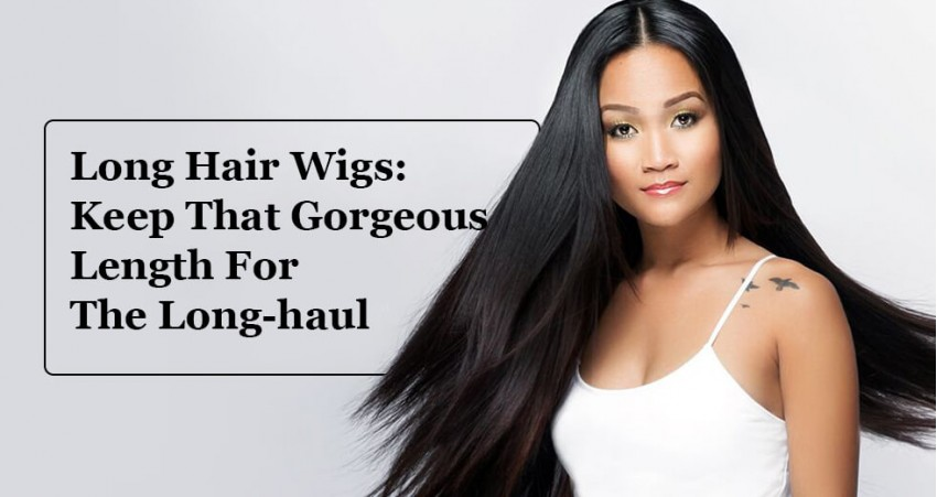 Long Hair Wigs | Keep That Gorgeous Length for  The Long-haul!