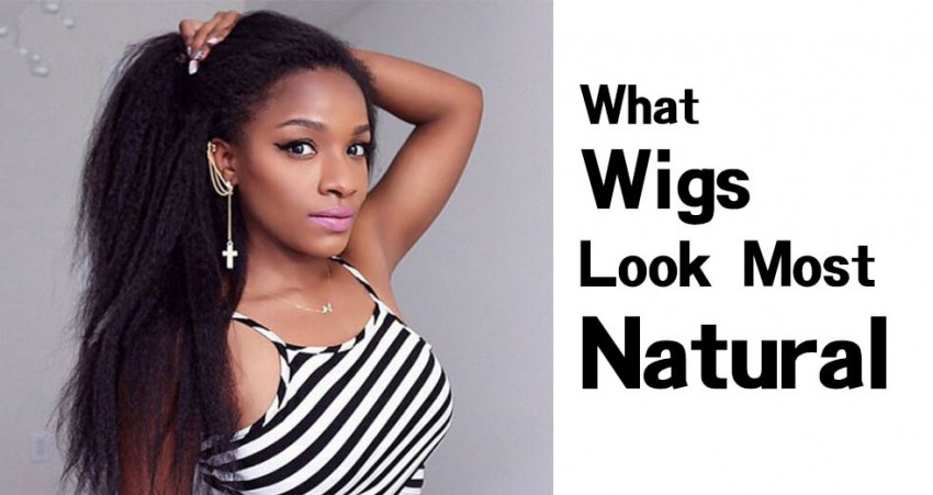 What Wigs Look Most Natural