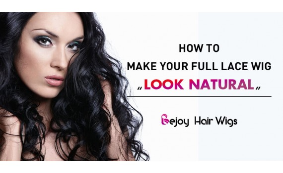 How to Make Your Full Lace Wig Look Natural