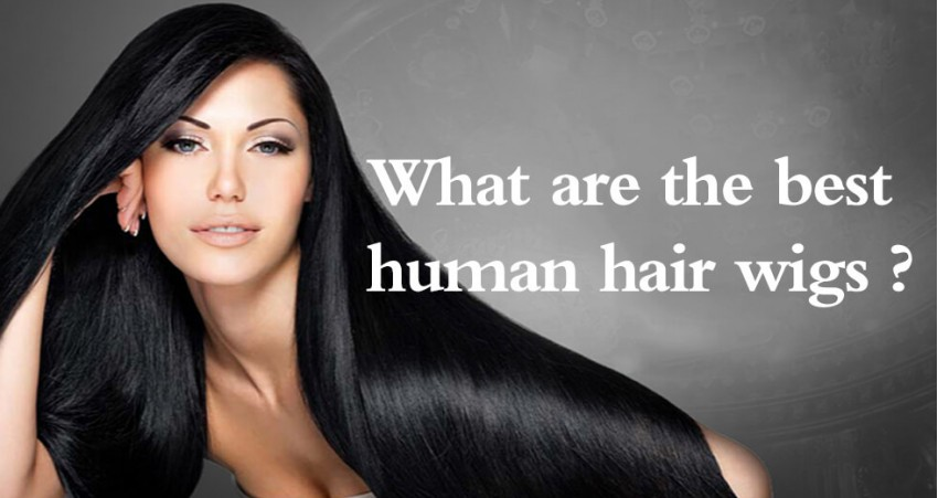 What Are The Best Human Hair Wigs