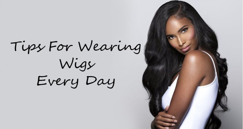 Tips For Wearing Wigs Everyday